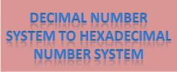 Decimal number system to hexadecimal number system