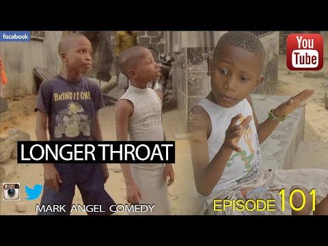 DOWNLOAD COMEDY VIDEO: Mark Angel Comedy – LONGER THROAT (Episode 101)