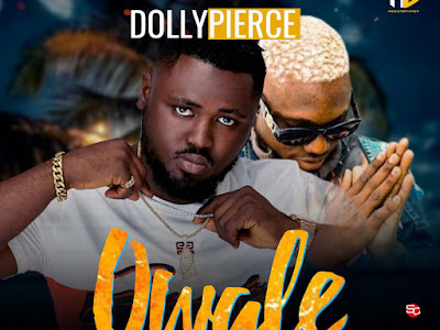 DOWNLOAD MP3: Dollypierce ft Zlatan Ibile - OWALE || @officialdollypierce