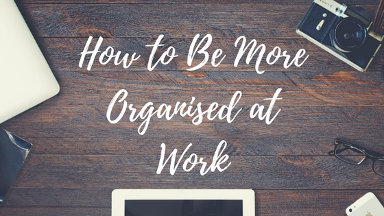 The Tools to Keep you More Organised at Work