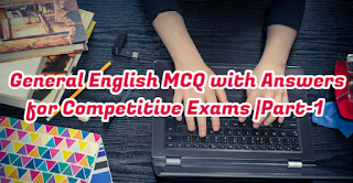 General English MCQ with Answers for Competitive Exams |Part-1
