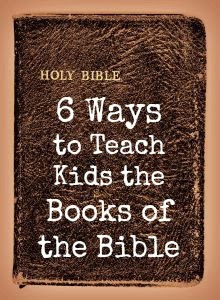 https://proverbsthirtyonewoman.blogspot.com/2011/06/6-ways-to-teach-kids-books-of-bible.html