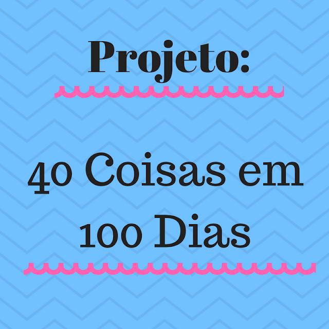 projeto, desafio, metas, 40, quarenta, coisas, coisa, 100, dias, cem, dia, atingir, blog, blogger