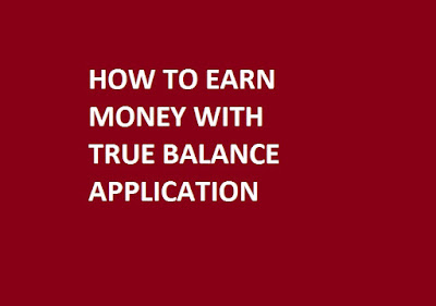 HOW TO EARN MONEY WITH TRUE BALANCE APPS 1