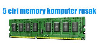 5 ciri-ciri ram/memory komputer rusak