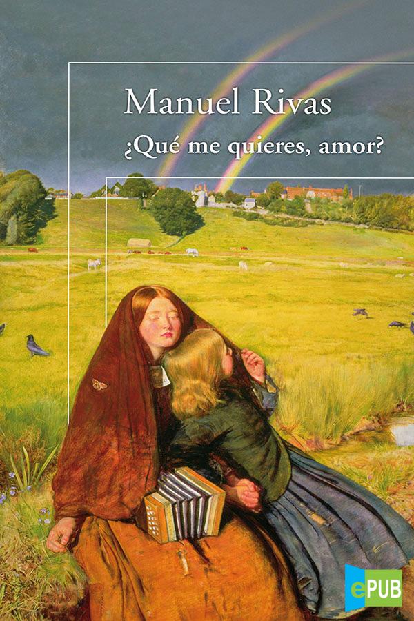 ¿Qué me quieres, amor? – Manuel Rivas [MultiFormato]
