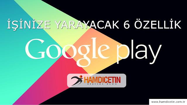 Google Play'in İşinize Yarayacak 6 Özelliği