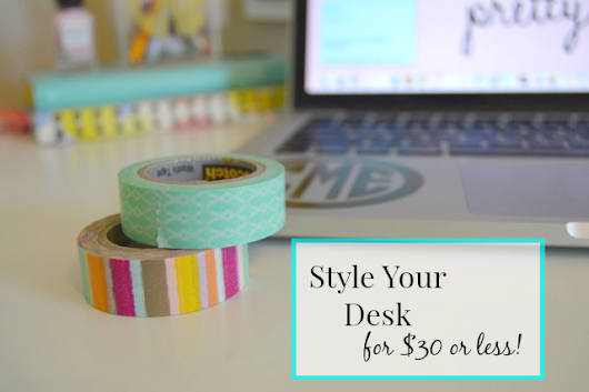 Style Your Desk (for $30 or less!)