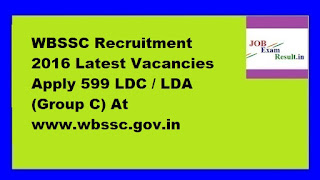 WBSSC Recruitment 2016 Latest Vacancies Apply 599 LDC / LDA (Group C) At www.wbssc.gov.in