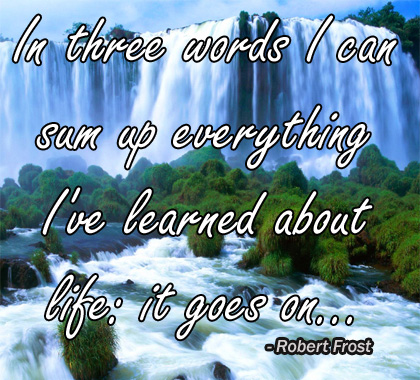 Famous Quotes inspirational quote about life goes on
