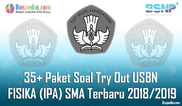 35+ Paket Soal Try Out USBN FISIKA (IPA) Untuk SMA Terbaru 2018/2019