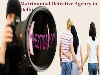 Best Detective agency in Delhi for Matrimonial Investigations