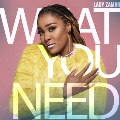 Lady Zamar – What You Need (2018) [Download]