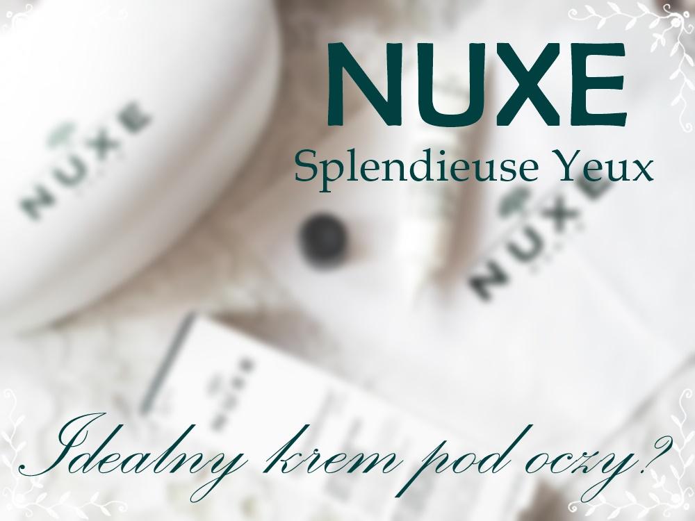 Nuxe Splendieuse Yeux - idealny krem pod oczy?