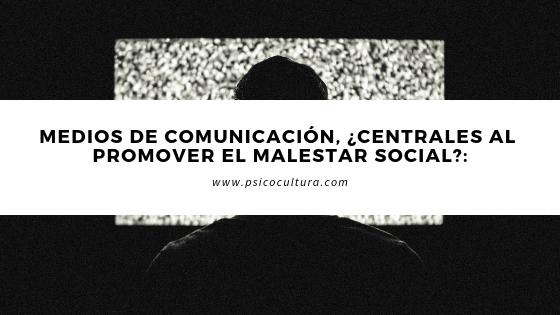 Medios de comunicación, ¿centrales al promover el malestar social?: