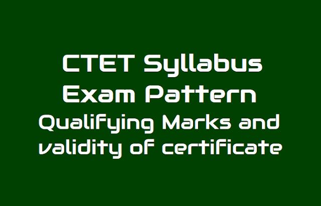 ctet 2018 syllabus,exam pattern, qualifying marks and validity of ctet qualifying certificate,ctet detailed syllabus ffor ctet paper i and ctet paper ii