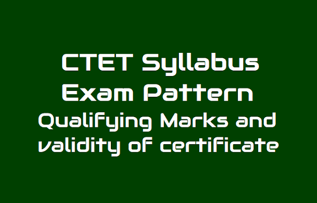 ctet 2019 syllabus,exam pattern, qualifying marks and validity of ctet qualifying certificate,ctet detailed syllabus ffor ctet paper i and ctet paper ii