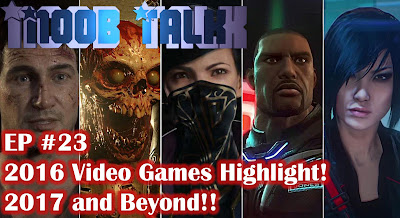 2016 Video Game Highlights! 2017 and Beyond!! - Noob Talk #23 - We Know Gamers