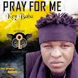 [MUSIC] Key Baba _ Pray For Me _ via _ naijadisco