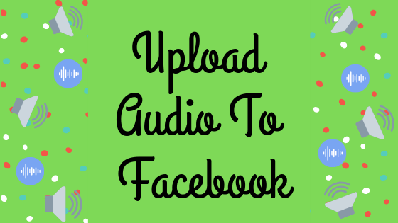 Upload Audio To Facebook