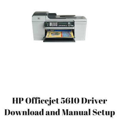 HP Officejet 5610 Driver Download and Manual Setup