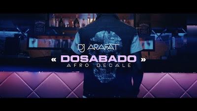 "Dj Arafat - "" Dosabado "" [Afro Decale]  Download mp3 2018"