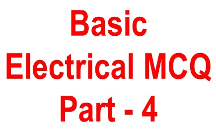 Basic electrical objective question -4