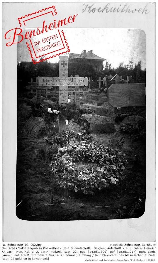 N L_Zehnbauer_03_002.jpg; Nachlass Zehnbauer, Bensheim; Deutsches Soldatengrab in Koekuithoek [laut Bildaufschrift], Belgien; Aufschrift Kreuz: Fahrer Heinrich Ahlbach, Mun. Kol. d. 2. Battr., Fußartl. Regt. 22., geb. [14.05.1890], gef. [18.08.1917], Ruhe sanft. [Anm.: laut Preuß. Sterbeliste 942, aus Hadamar, Limburg / laut Ehrentafel des Masurischen Fußartl. Regt. 22 gefallen in Spriethoek]; digitalisiert und Recherche: Frank-Egon Stoll-Berberich 2017 ©.