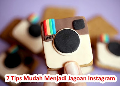 7 Tips Mudah Menjadi Jagoan Instagram