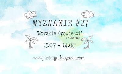 http://justtagit.blogspot.com/2017/07/wyzwanie-27-morskie-opowiesci-challenge.html
