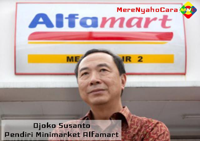 Kisah Inspiratif Kesuksesan Djoko Susanto - Pendiri Minimarket Alfamart