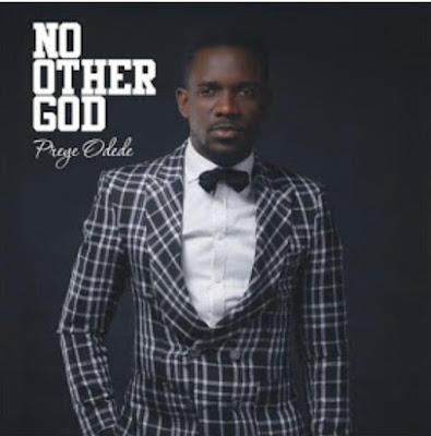 "Preye Odede releases new single ""No Other God""."