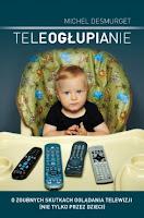 """Michel'a Desmurget'a """"Teleogłupianie""""."""