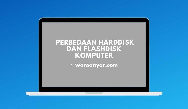 Perbedaan Menonjol Harddisk dan Flashdisk Komputer