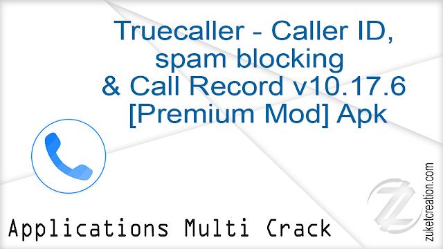 Truecaller – Caller ID, spam blocking & Call Record v10.17.6 [Premium Mod] Apk    |  16.7 MB