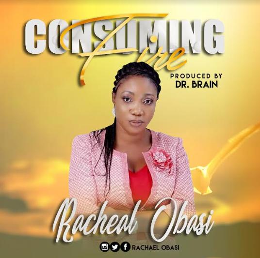 MUSIC: Racheal Obasi – Consuming Fire || @RachealObasi