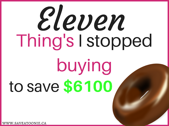 11 THINGS I STOPPED BUYING TO SAVE $6100
