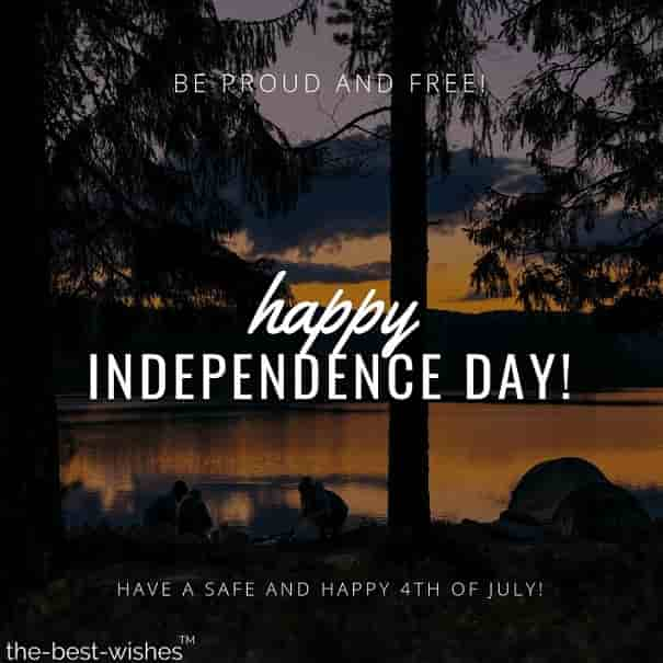 be proud and free happy independence day have a safe and happy 4th of july