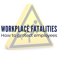 Workplace Fatality Figures Revealed: How You Can Protect Your Employees