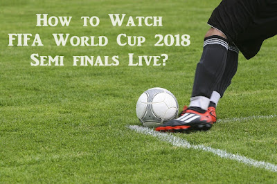 How to Watch FIFA World Cup 2018 Semi finals Live?