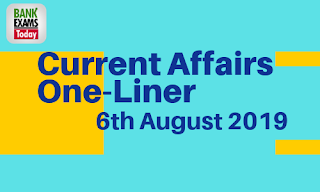 Current Affairs One-Liner: 6th August 2019