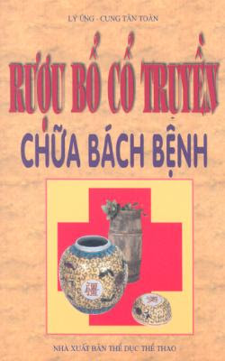 Rượu bổ cổ truyền chữa bách bệnh - Lý Ứng, Cung Tân Toàn