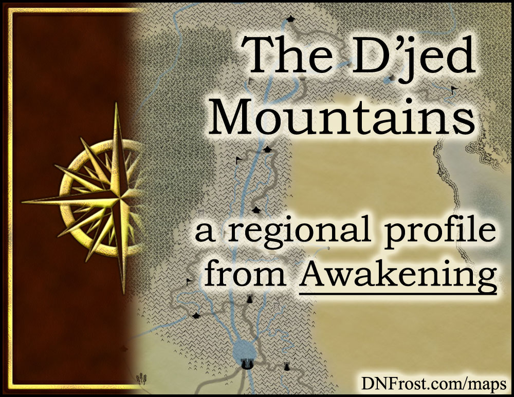 The D'jed Mountains: roof of the world and home of the elves http://www.dnfrost.com/2015/06/the-djed-mountains-regional-profile.html #TotKW A regional profile by D.N.Frost @DNFrost13 Part 7 of a series.