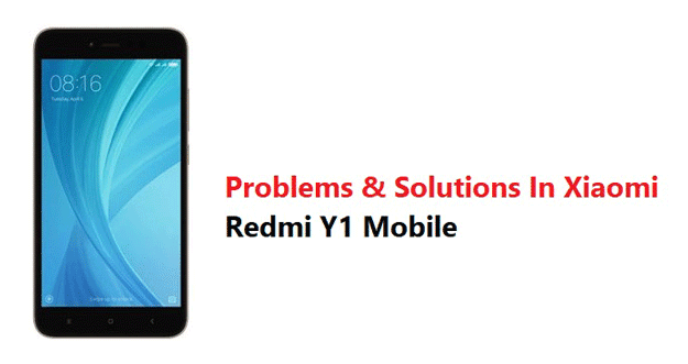Problems & Solutions In Xiaomi Redmi Y1 Mobile