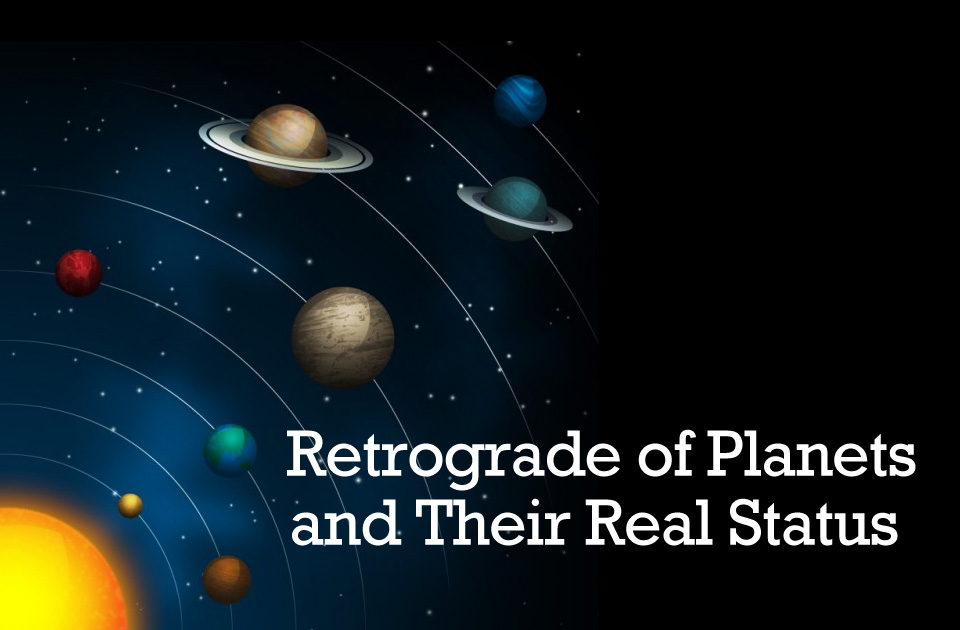 Retrograde of Planets and Their Real Status