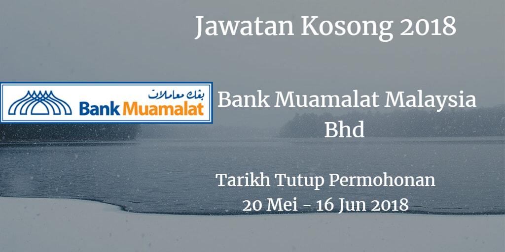 Jawatan Kosong Bank Muamalat Malaysia Bhd 20 Mei - 16 Jun 2018