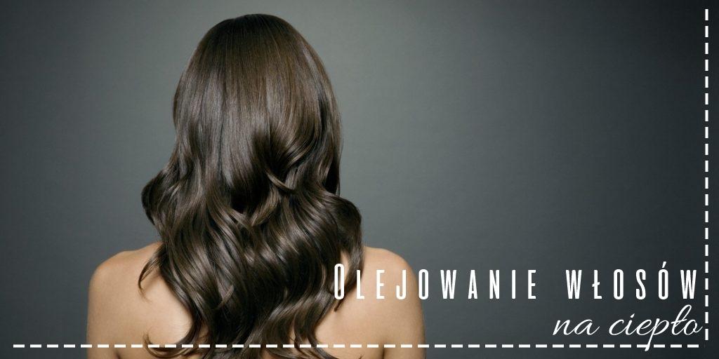 olejowanie włosów na ciepło