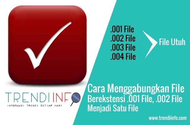 menggabungkan file akhiran .001 File dst menjadi file utuh