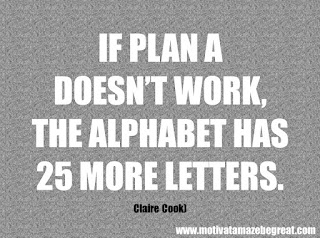 "Featured in our checklist of 46 Powerful Quotes For Entrepreneurs To Get Motivated: ""If Plan A doesn't work, the alphabet has 25 more letters."" -Claire Cook"