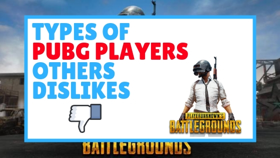 5 Types Of PUBG Players That Other PUBG Players Dislikes